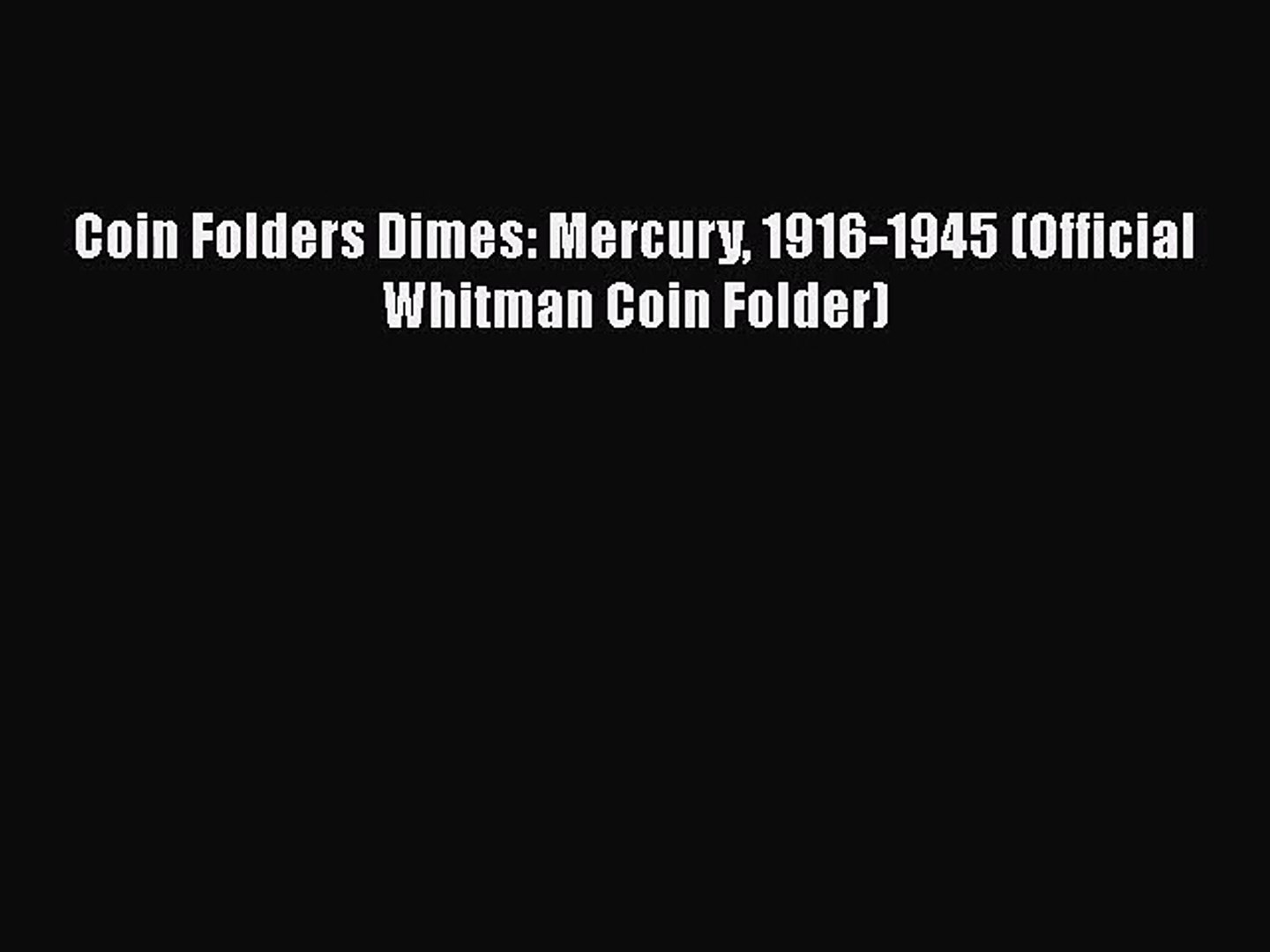 [PDF Download] Coin Folders Dimes: Mercury 1916-1945 (Official Whitman Coin Folder) [Download]