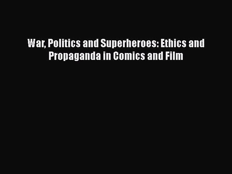 [PDF Download] War Politics and Superheroes: Ethics and Propaganda in  Comics and Film [Read]