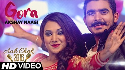 Akshay Naagi - Gora _ Full Video _ Aah Chak 2016