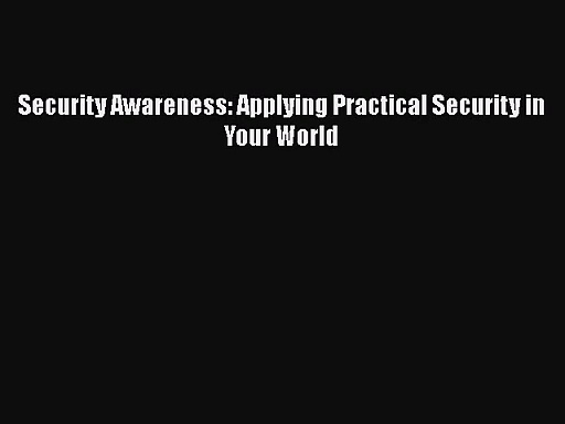 [PDF Download] Security Awareness: Applying Practical Security in Your World [Read] Online