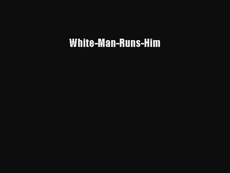 (PDF Download) White-Man-Runs-Him Download