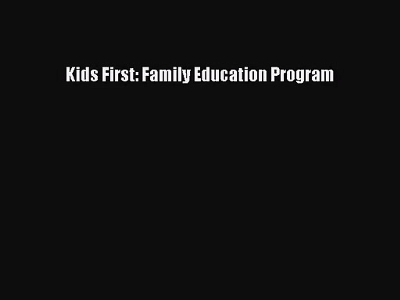 [PDF Download] Kids First: Family Education Program [Read] Online