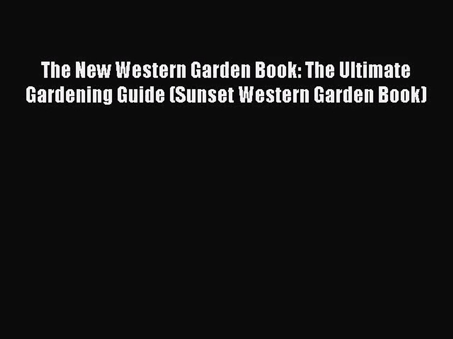 [PDF Download] The New Western Garden Book: The Ultimate Gardening Guide (Sunset Western Garden