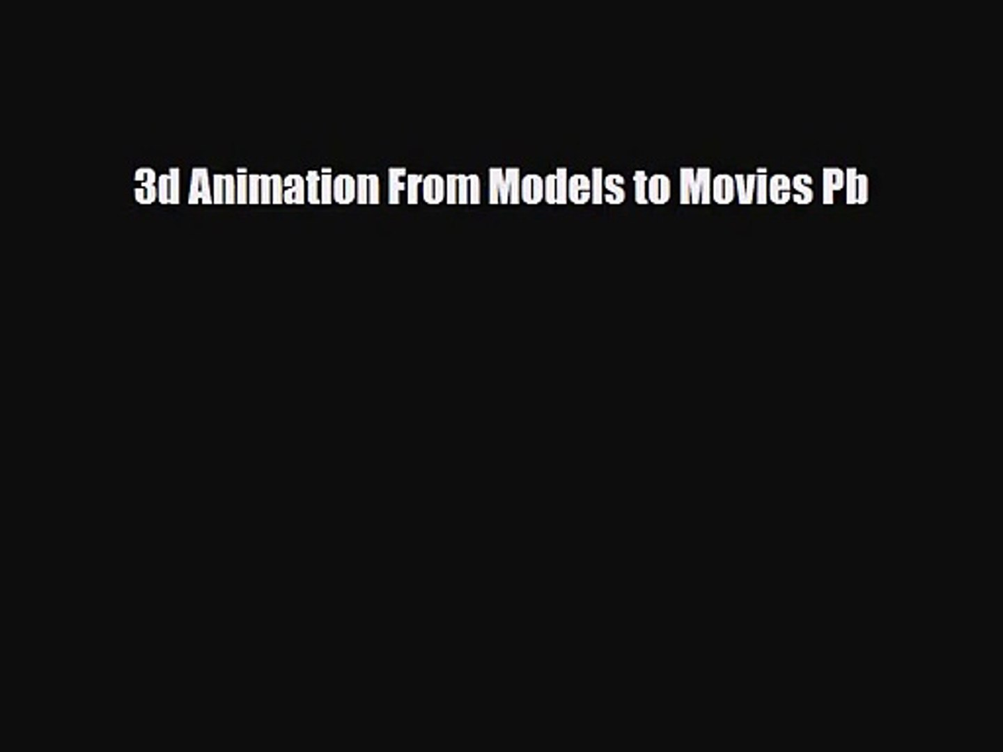 [PDF Download] 3d Animation From Models to Movies Pb [Download] Online
