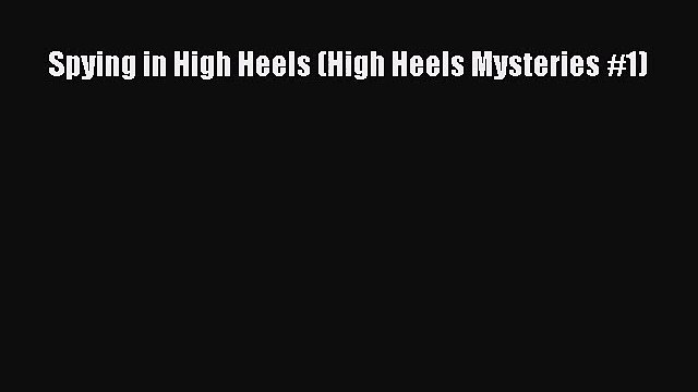 [PDF Download] Spying in High Heels (High Heels Mysteries #1) [Read] Online