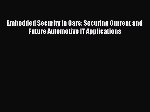 [PDF Download] Embedded Security in Cars: Securing Current and Future Automotive IT Applications