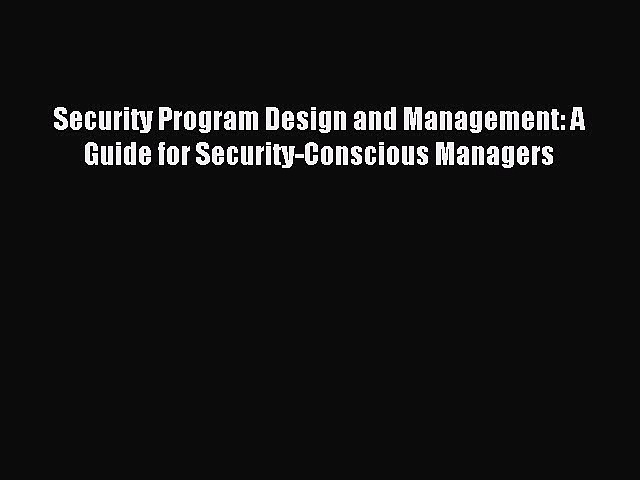 [PDF Download] Security Program Design and Management: A Guide for Security-Conscious Managers