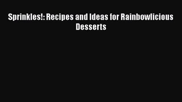 Download Sprinkles!: Recipes and Ideas for Rainbowlicious Desserts Ebook Free
