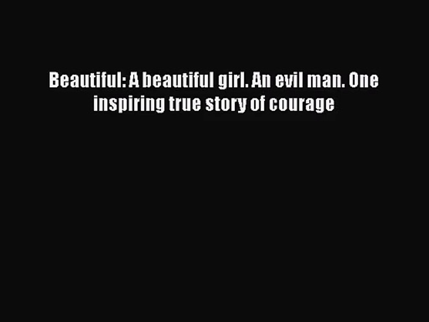 [PDF Download] Beautiful: A beautiful girl. An evil man. One inspiring true story of courage