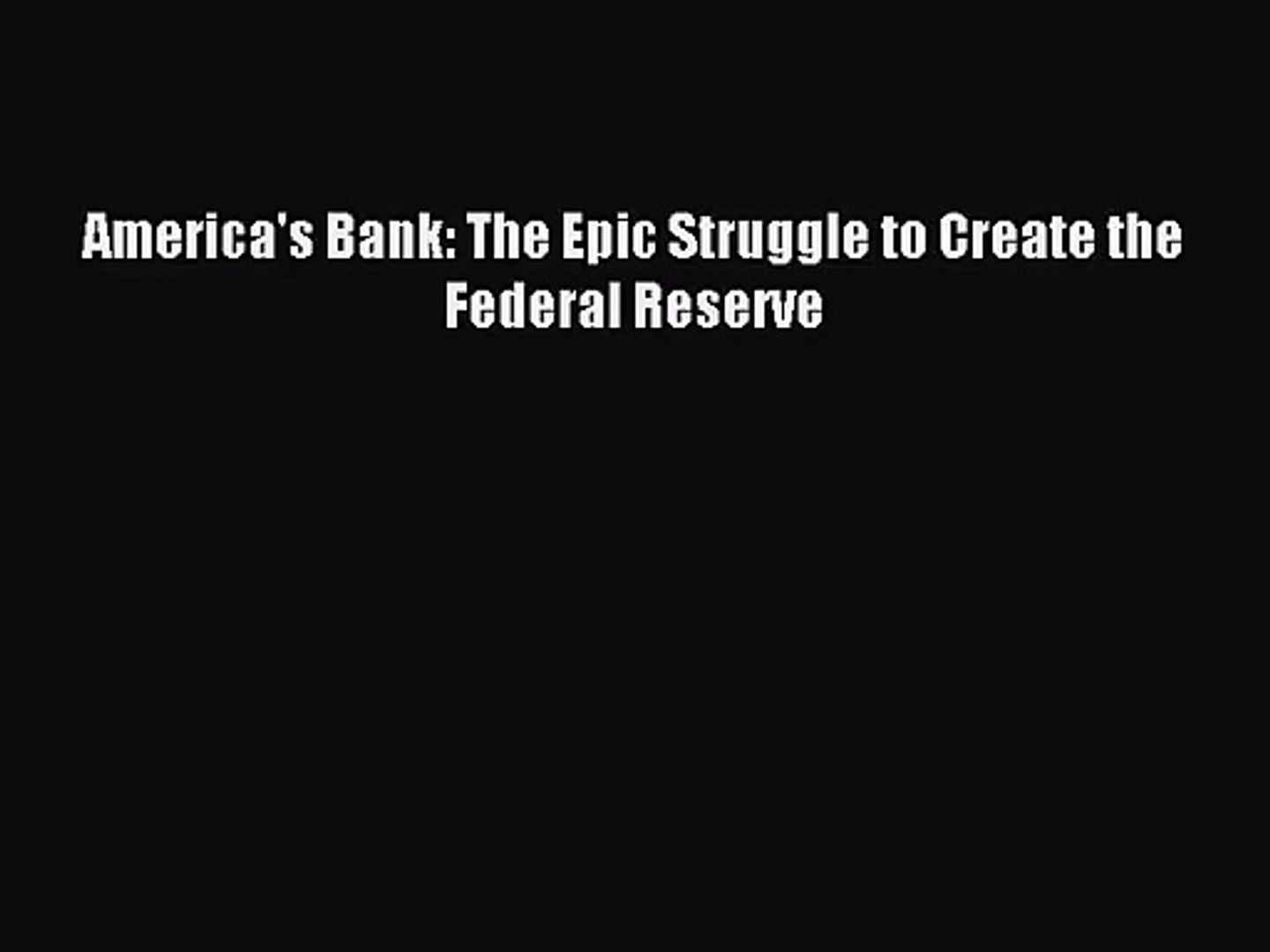 The Epic Struggle to Create the Federal Reserve Americas Bank