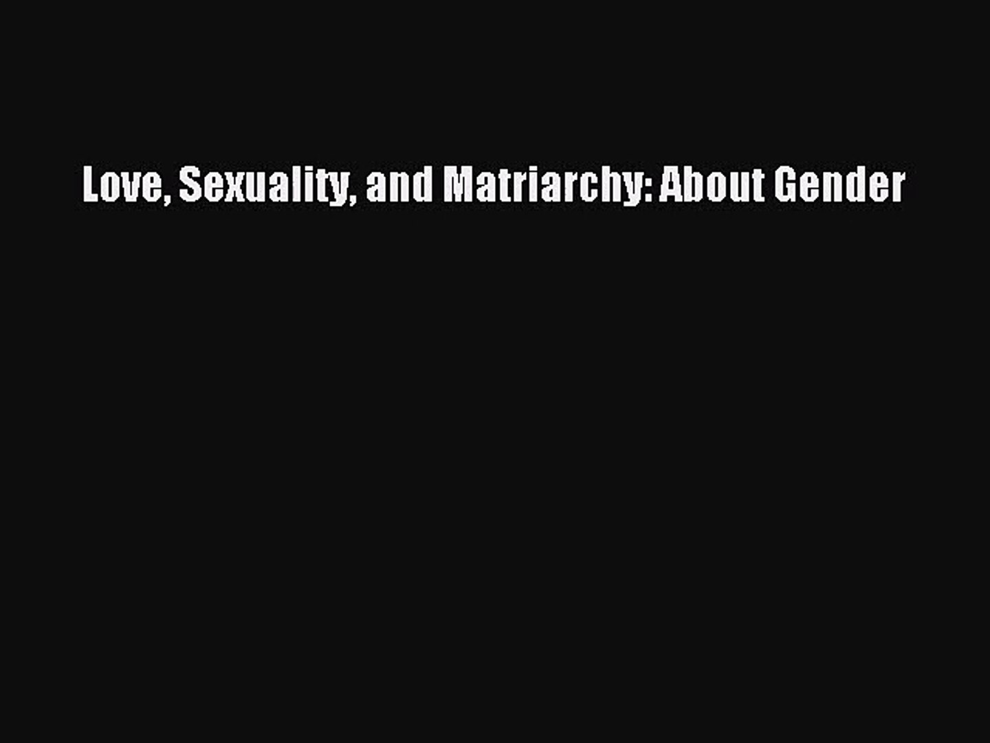 PDF Download] Love Sexuality and Matriarchy: About Gender