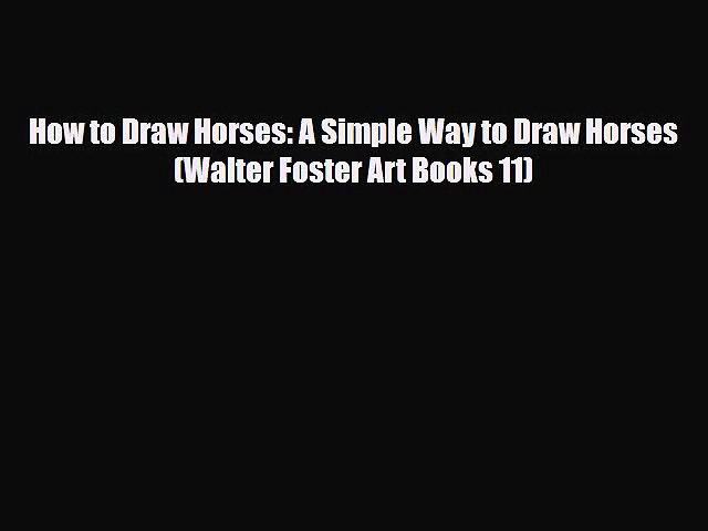 [PDF Download] How to Draw Horses: A Simple Way to Draw Horses (Walter Foster Art Books 11)