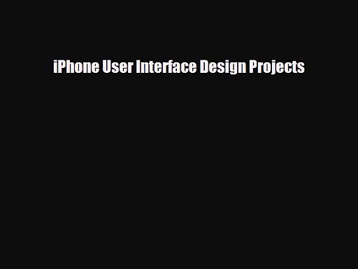 [PDF Download] iPhone User Interface Design Projects [Read] Online