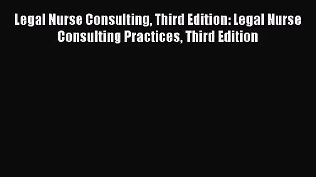 PDF Download Legal Nurse Consulting Third Edition: Legal Nurse Consulting Practices Third Edition