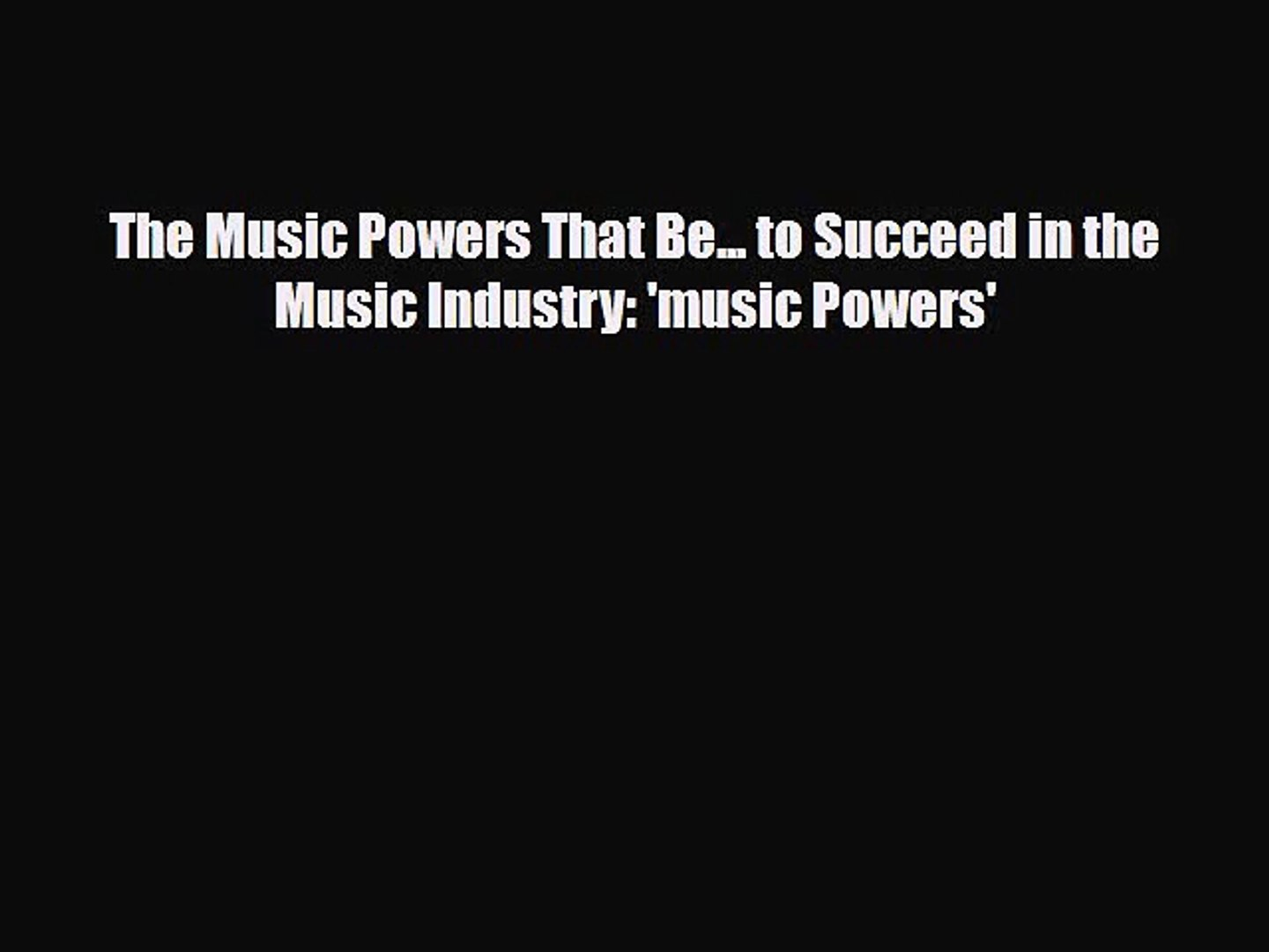 [PDF Download] The Music Powers That Be... to Succeed in the Music Industry: 'music Powers'