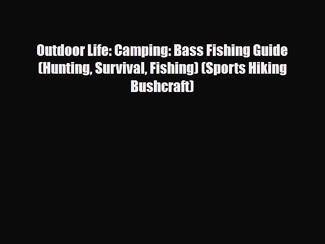 [PDF Download] Outdoor Life: Camping: Bass Fishing Guide (Hunting Survival Fishing) (Sports