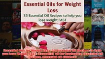 Download PDF  Essential Oils for Weight Loss 35 Essential Oil Recipes to help you Lose Weight FAST FULL FREE