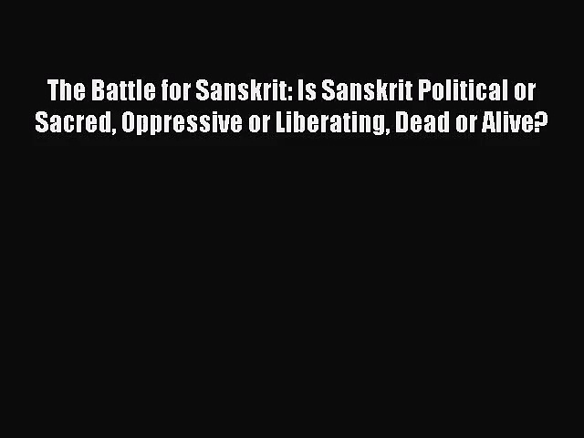 [PDF Download] The Battle for Sanskrit: Is Sanskrit Political or Sacred Oppressive or Liberating