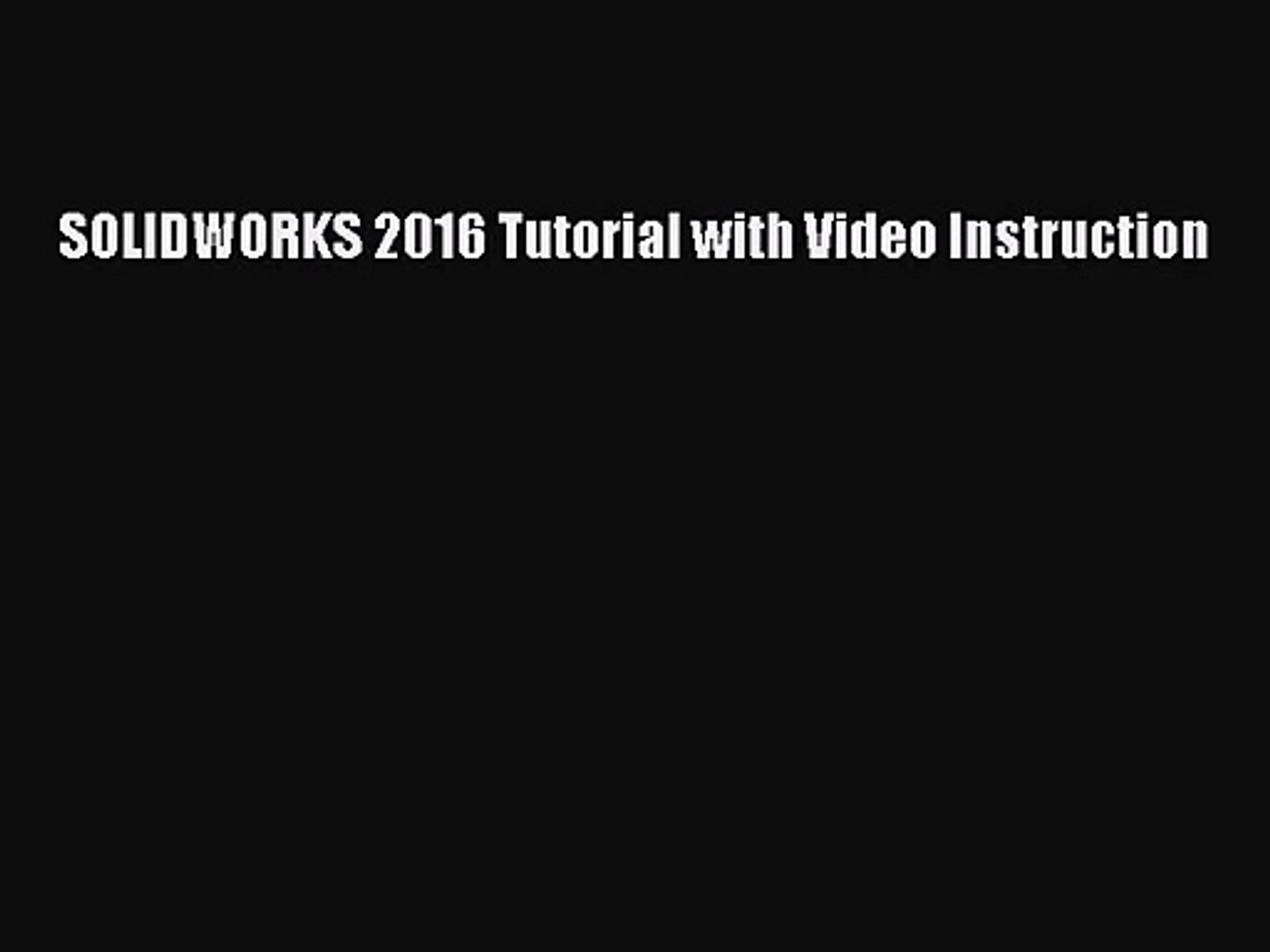 [PDF Download] SOLIDWORKS 2016 Tutorial with Video Instruction [Download]  Full Ebook