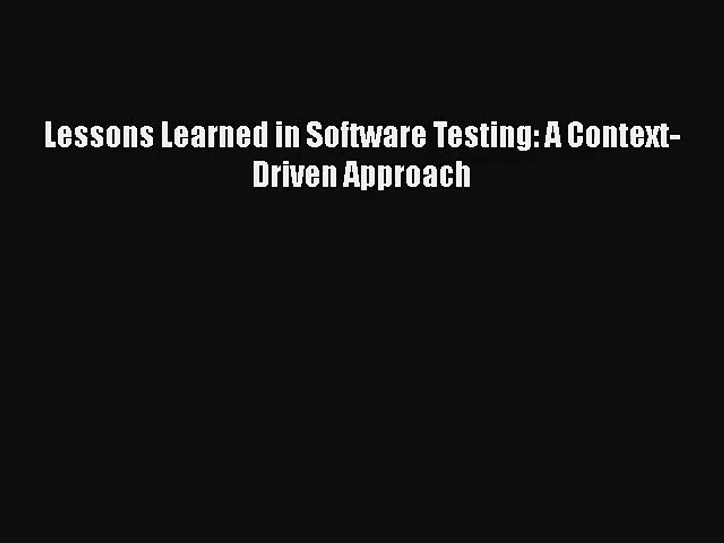 Lessons Learned in Software Testing A Context-Driven Approach