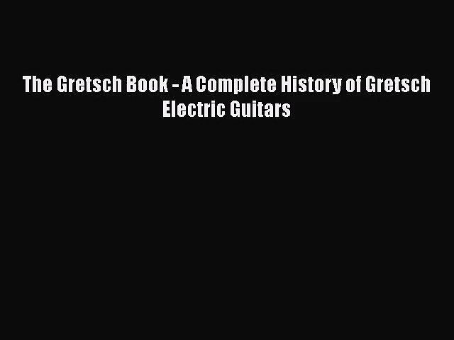 [PDF Download] The Gretsch Book – A Complete History of Gretsch Electric Guitars [Download]
