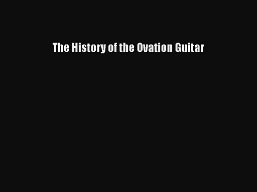 [PDF Download] The History of the Ovation Guitar [Download] Full Ebook
