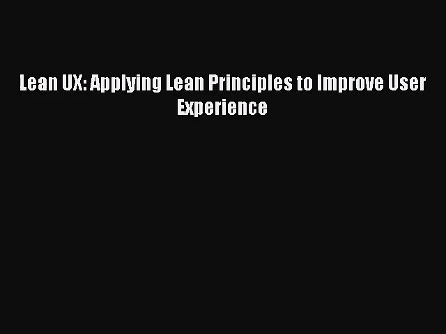 (PDF Download) Lean UX: Applying Lean Principles to Improve User Experience PDF
