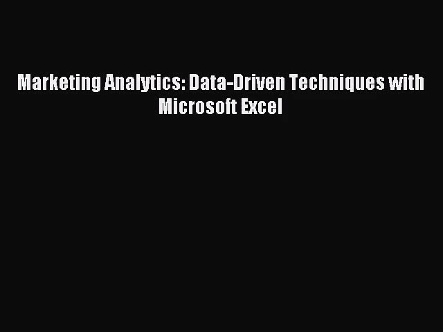 (PDF Download) Marketing Analytics: Data-Driven Techniques with Microsoft Excel Read Online