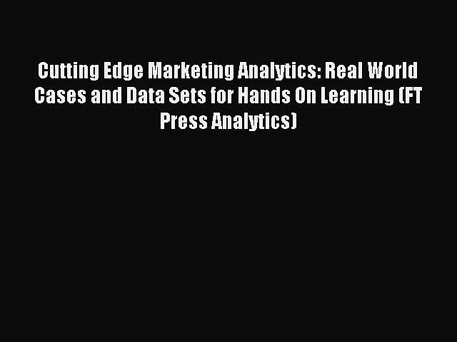 (PDF Download) Cutting Edge Marketing Analytics: Real World Cases and Data Sets for Hands On