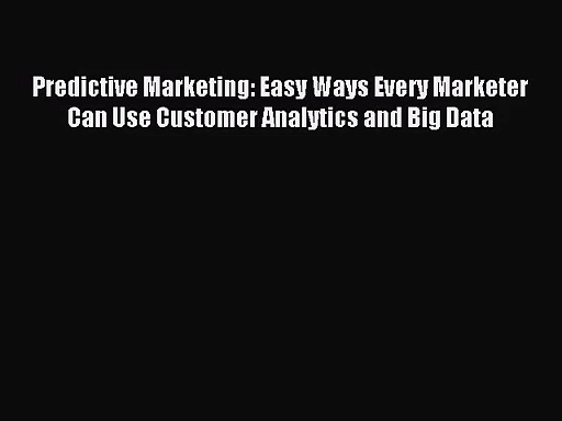 (PDF Download) Predictive Marketing: Easy Ways Every Marketer Can Use Customer Analytics and