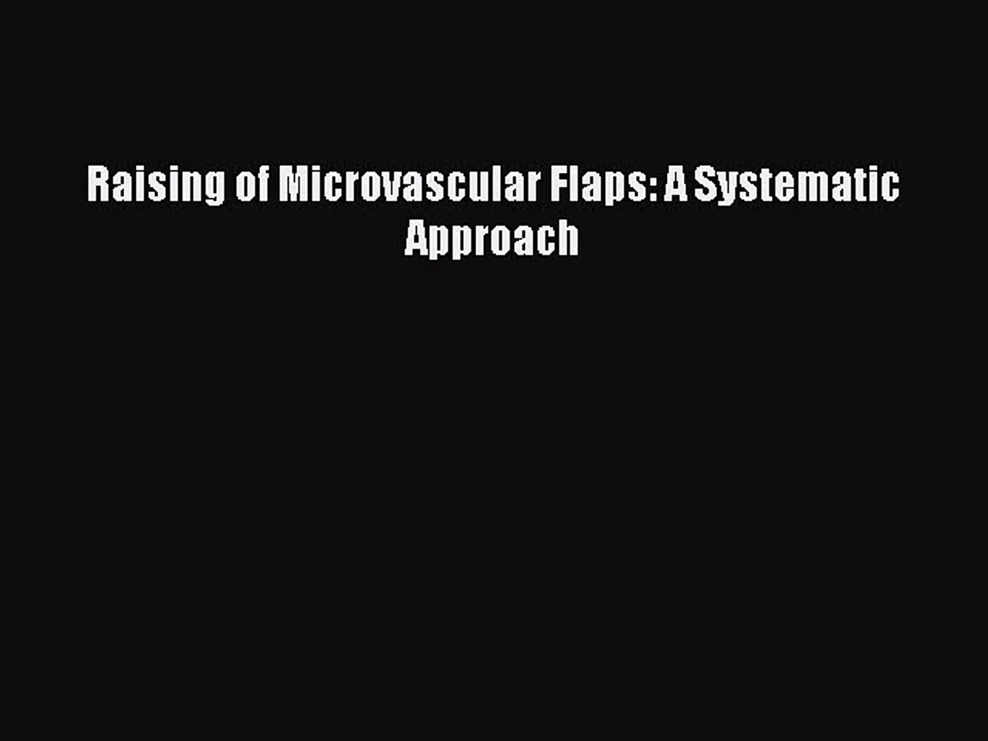 Raising of Microvascular Flaps: A Systematic Approach