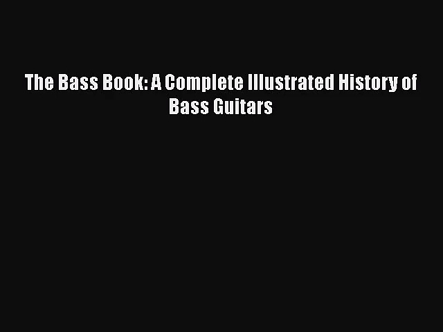 [PDF Download] The Bass Book: A Complete Illustrated History of Bass Guitars [Download] Online