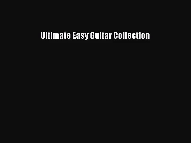 (PDF Download) Ultimate Easy Guitar Collection PDF