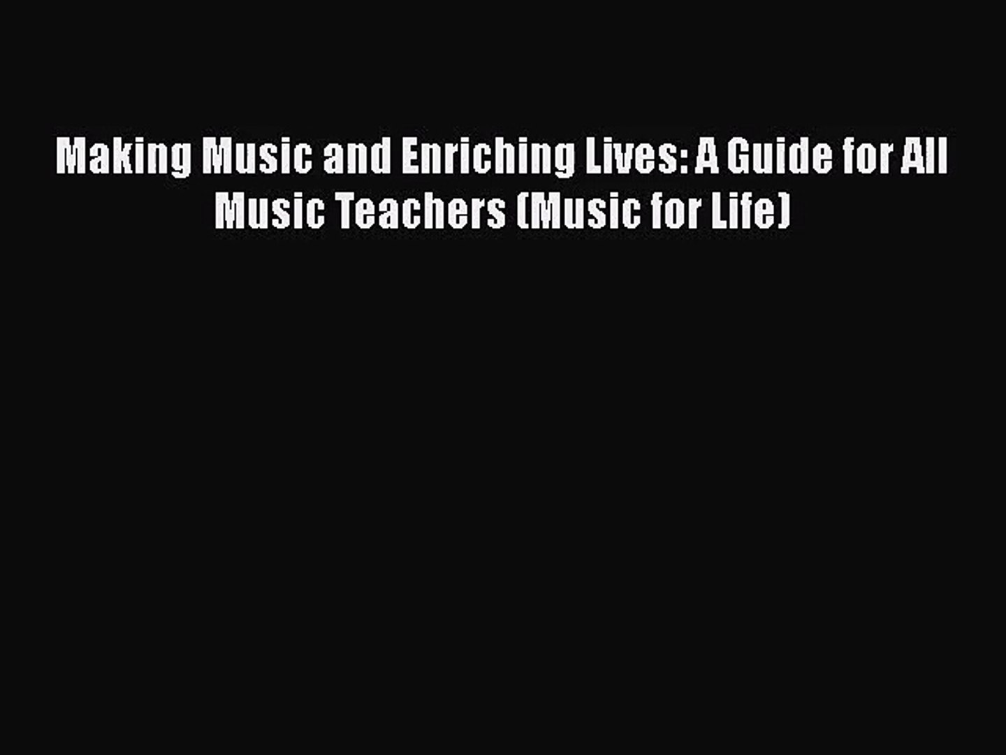 [PDF Download] Making Music and Enriching Lives: A Guide for All Music Teachers (Music for