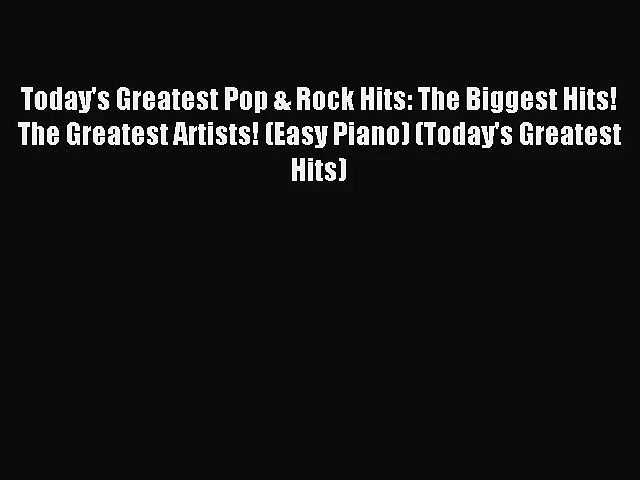 (PDF Download) Today's Greatest Pop & Rock Hits: The Biggest Hits! The Greatest Artists! (Easy