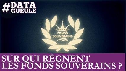Sur qui règnent les fonds souverains ? #DATAGUEULE 56