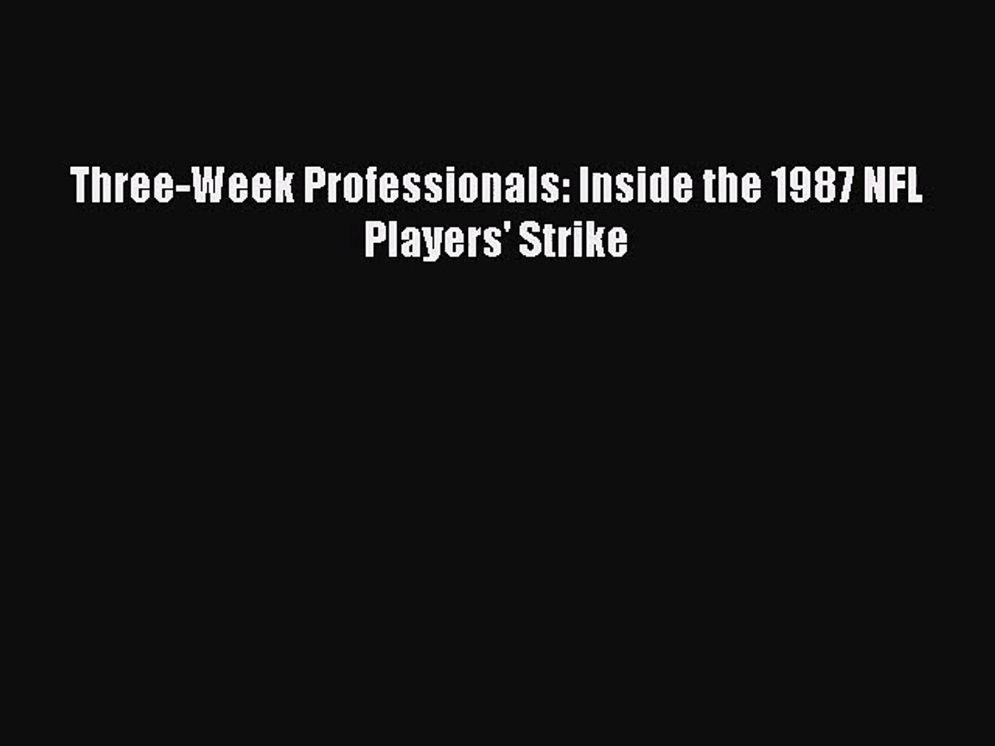 Three-Week Professionals: Inside the 1987 NFL Players' Strike  Free Books