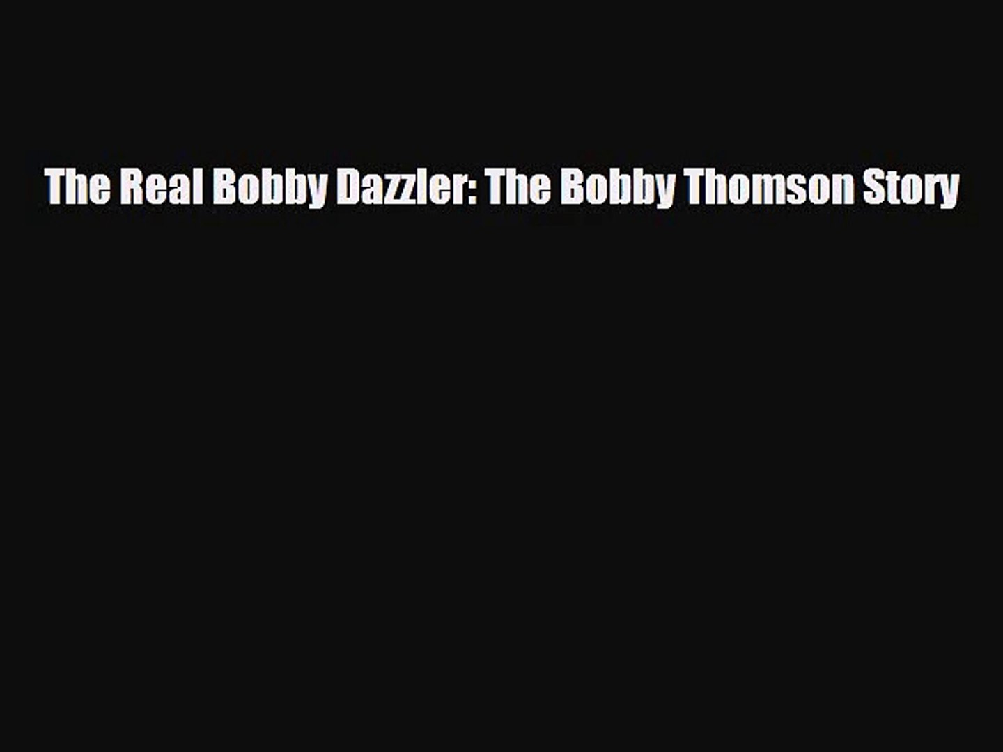 [PDF Download] The Real Bobby Dazzler: The Bobby Thomson Story [Read] Online