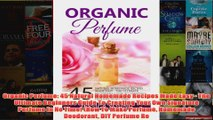 Download PDF  Organic Perfume 45 Natural Homemade Recipes Made Easy  The Ultimate Beginners Guide To FULL FREE