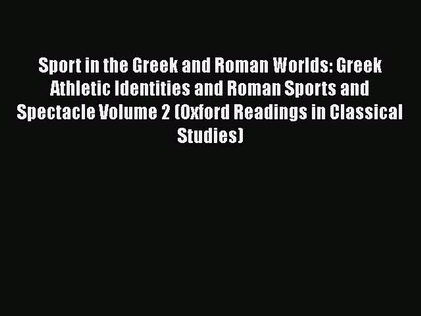 [PDF Download] Sport in the Greek and Roman Worlds: Greek Athletic Identities and Roman Sports