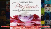 Download PDF  Make Your Own Perfume How to Create Your Own Fragrances to Suit Mood Character and FULL FREE