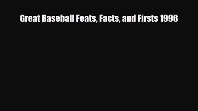 [PDF Download] Great Baseball Feats Facts and Firsts 1996 [Download] Full Ebook
