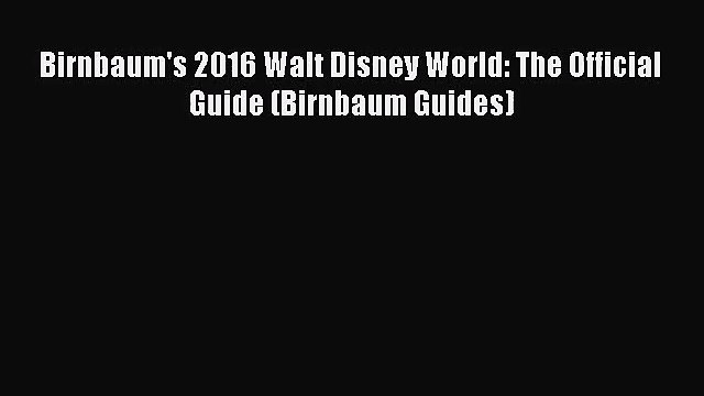 (PDF Download) Birnbaum's 2016 Walt Disney World: The Official Guide (Birnbaum Guides) PDF