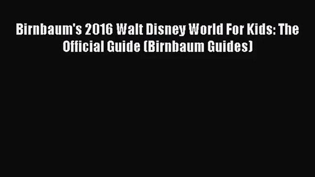 (PDF Download) Birnbaum's 2016 Walt Disney World For Kids: The Official Guide (Birnbaum Guides)