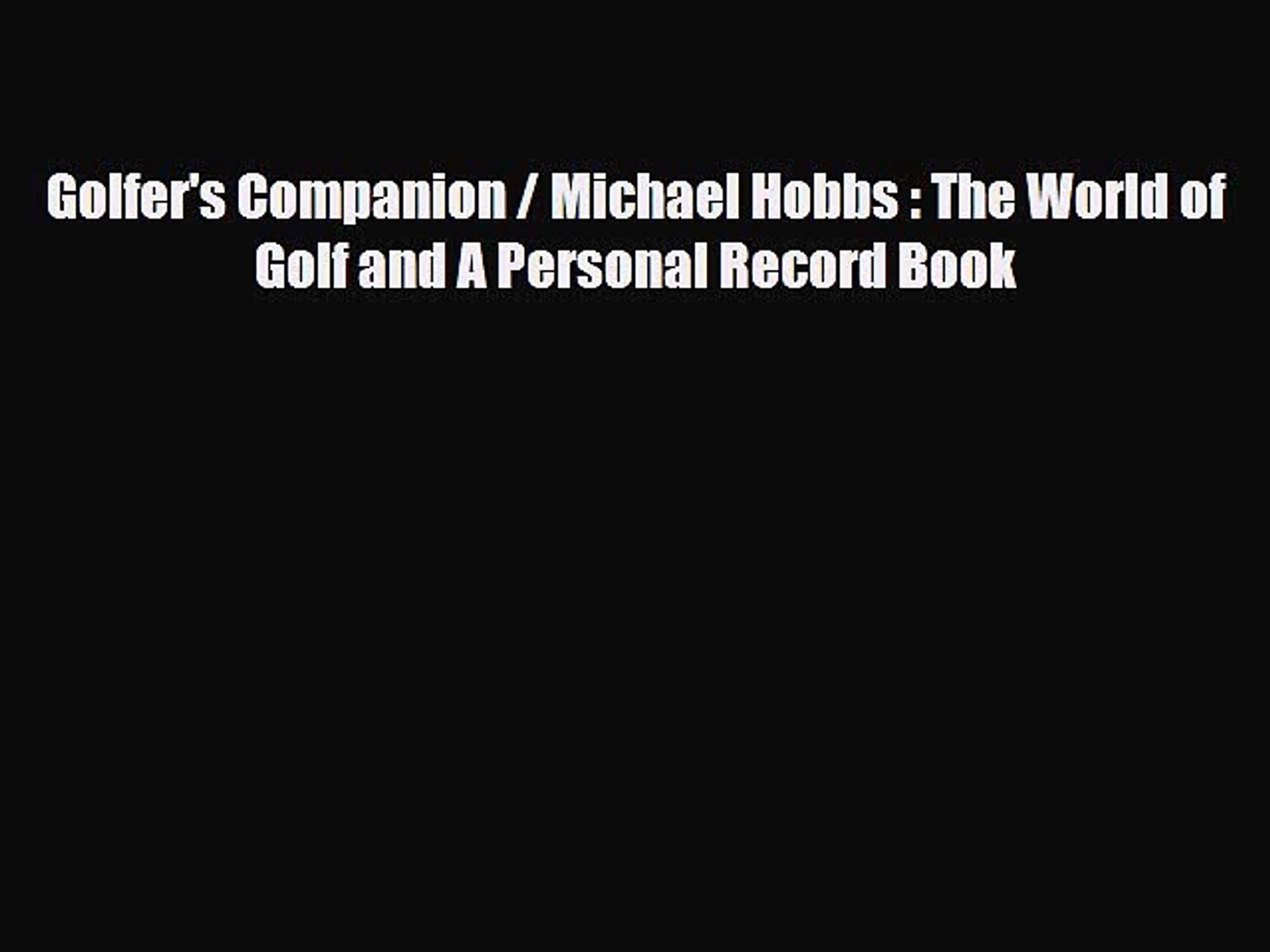 [PDF Download] Golfer's Companion / Michael Hobbs : The World of Golf and A Personal Record