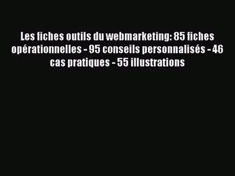 [PDF Télécharger] Les fiches outils du webmarketing: 85 fiches opérationnelles - 95 conseils