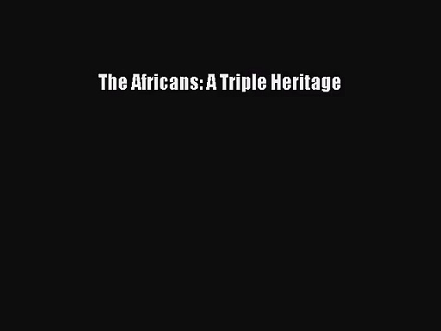 (PDF Download) The Africans: A Triple Heritage Download