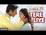 Tere Liye Full Song (Audio) - 'SANAM RE' - Pulkit Samrat, Yami Gautam, Divya khosla Kumar
