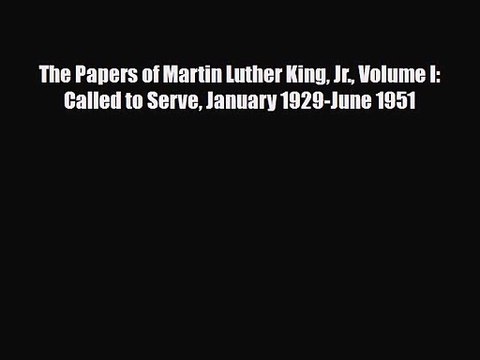 [PDF Download] The Papers of Martin Luther King Jr. Volume I: Called to Serve January 1929-June