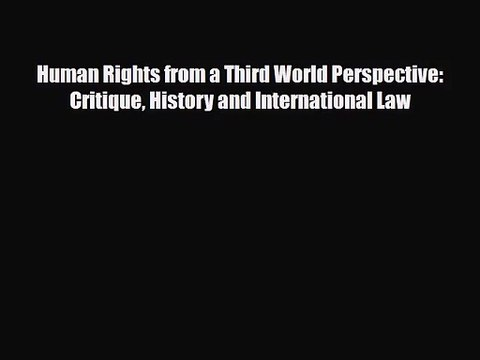 [PDF Download] Human Rights from a Third World Perspective: Critique History and International